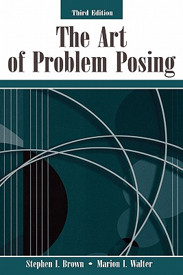 The Art Of Problem Posing By Brown, Stephen I./ Walter, Marion I.